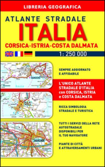 Atlante stradale Italia. Con Corsica-Istria-Dalmazia 1:250.000