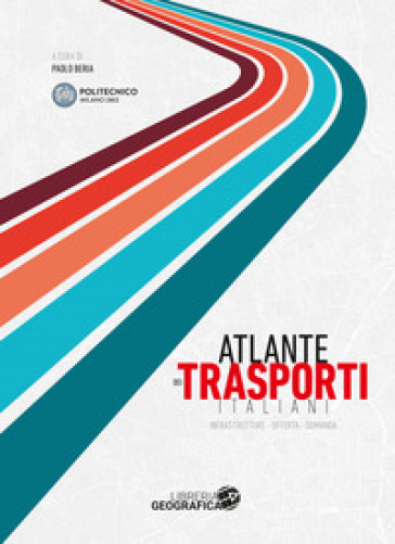 Atlante dei trasporti italiani. Infrastrutture, offerta, domanda - P. Beria |
