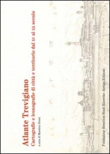 Atlante trevigiano. Cartografie e iconografie di città e territorio dal XV al XX secolo - M. Rossi   Rochesterscifianimecon.com