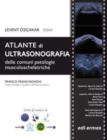 Atlante di ultrasonografia delle più comuni patologie muscoloscheletriche - L. Ozcakar |