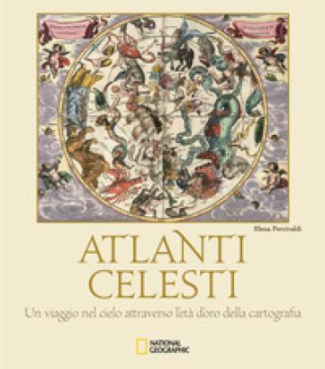 Atlanti celesti. Un viaggio nel cielo attraverso l'età d'oro della cartografia. Ediz. a colori - Elena Percivaldi pdf epub