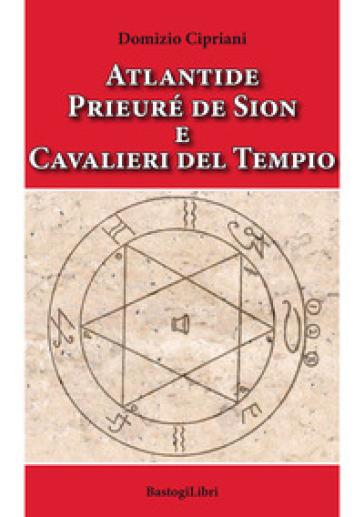 Atlantide prieuré de Sion e cavalieri del tempio - Domizio Cipriani |