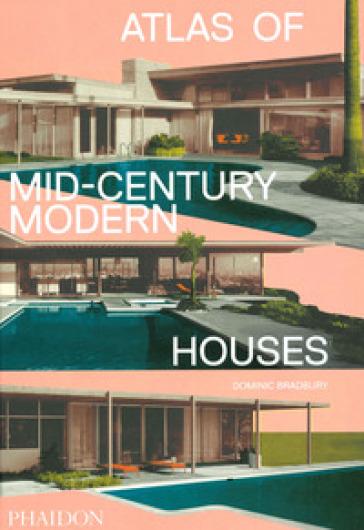 Atlas of mid-century modern houses. Ediz. illustrata - Dominic Bradbury   Rochesterscifianimecon.com