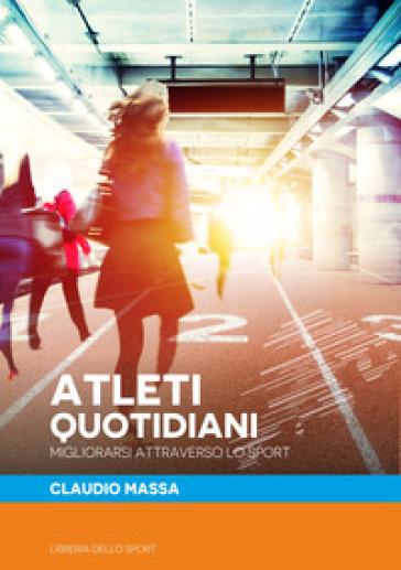 Atleti quotidiani. Migliorarsi attraverso lo sport - Claudio Massa | Ericsfund.org