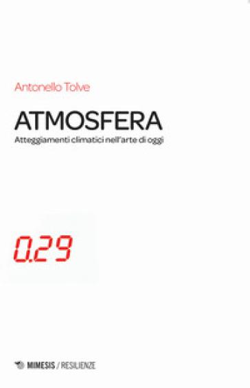 Atmosfera. Atteggiamenti climatici nell'arte di oggi - Antonello Tolve | Thecosgala.com