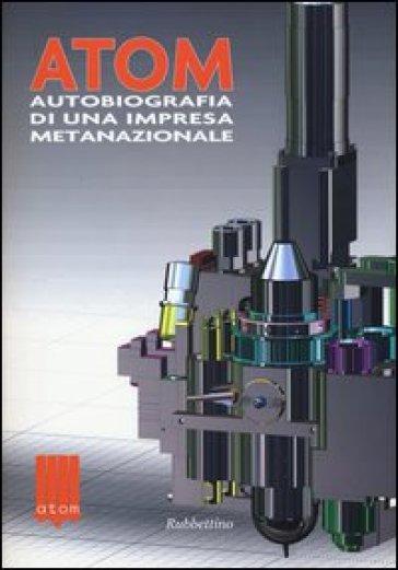 Atom autobiografia di una impresa metanazionale - Paolo Costantino Pissavino | Rochesterscifianimecon.com