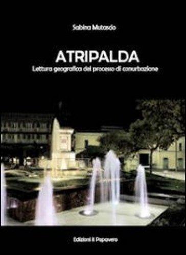 Atripalda. Lettura geografica del processo di conurbanizzazione - Sabina Mutascio |