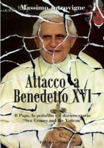 Attacco a Benedetto XVI. Il papa, la pedofilia e il documentario «Sex, crimes and the Vatican»