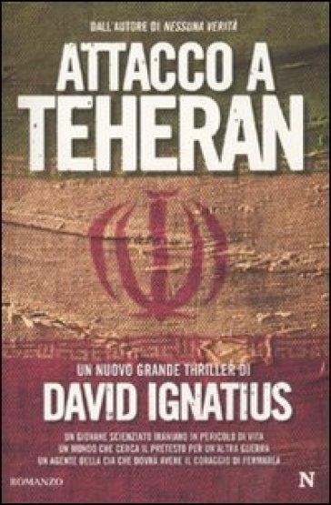Attacco a Teheran - David Ignatius | Jonathanterrington.com
