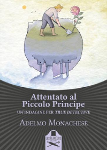 Attentato al Piccolo Principe - Adelmo Monachese |