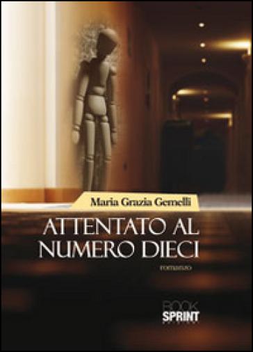 Attentato al numero dieci - Maria Grazia Gemelli |
