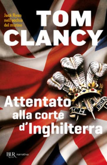 Attentato alla corte d'Inghilterra - Tom Clancy |