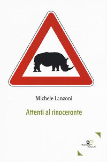 Attenti al rinoceronte - Michele Lanzoni |