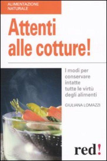 Attenti alle cotture! I modi per conservare intatte tutte le virtù degli alimenti - Giuliana Lomazzi   Rochesterscifianimecon.com