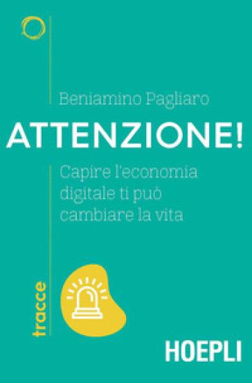 Attenzione! Capire l'economia digitale ti può cambiare la vita - Beniamino Pagliaro pdf epub