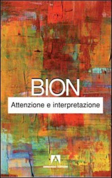 Attenzione e interpretazione - Wilfred R. Bion |