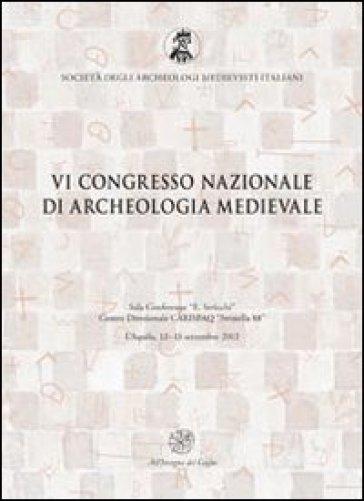 Atti del 6° Congresso nazionale di archeologia medievale (L'Aquila, 12-15 settembre 2012) - Fabio Redi |