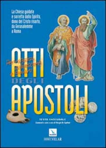 Atti degli Apostoli. La Chiesa guidata e sorretta dallo Spirito dono del Cristo risorto, da Gerusalemme a Roma - G. De Capitani |