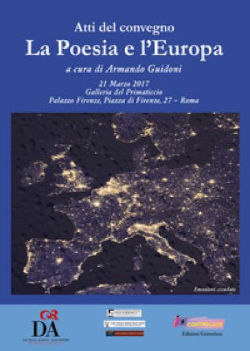 Atti del Convegno «La poesia e l'Europa» (Roma, 21 marzo 2017) - A. Guidoni | Rochesterscifianimecon.com