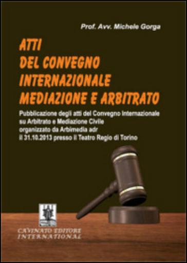 Atti del Convegno internazionale mediazione e arbitrato - Michele Gorga  