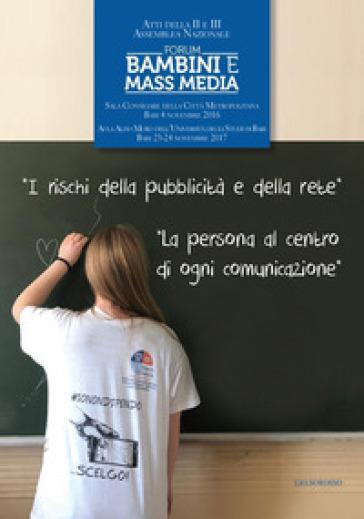Atti della II e III Assemblea Nazionale del Forum «Bambini e Mass media». I rischi della pubblicità e della rete. La persona al centro di ogni comunicazione - E. Quarto   Kritjur.org