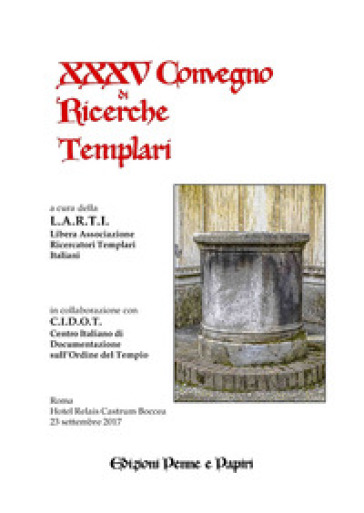 Atti del XXXV Convegno di ricerche templari - Libera Associazione Ricercatori Templari Italiani |