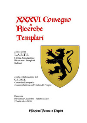 Atti del XXXVI Convegno di ricerche templari - Libera Associazione Ricercatori Templari Italiani  