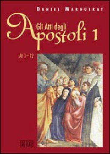 Gli Atti degli apostoli. 1: Atti 1-12 - Daniel Marguerat |