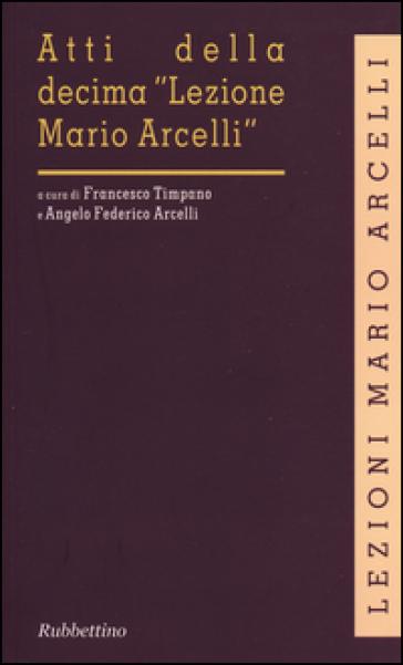 Atti della decima «Lezione Mario Arcelli» (Piacenza, 6 marzo 2014) - F. Timpano |