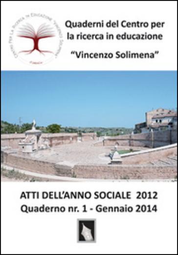 Atti dell'anno sociale 2012. Quaderni del Centro per la ricerca in educazione «Vincenzo Solimena». 1. - E. Vernavà |
