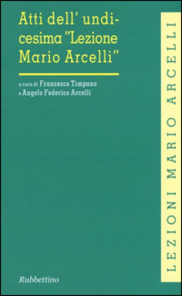 Atti dell'unidicesima «Lezione di Mario Arcelli» - F. Timpano |