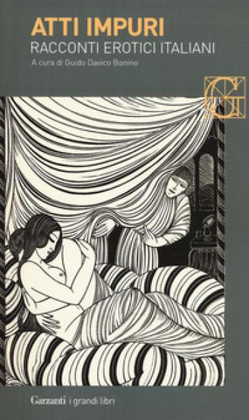 Atti impuri. Racconti erotici italiani - Guido Davico Bonino  
