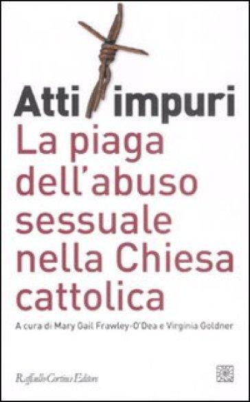 Atti impuri. La piaga dell'abuso sessuale nella chiesa cattolica - S. De Petris |