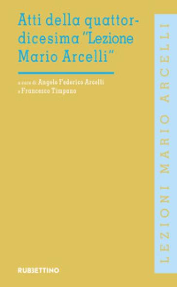 Atti della quattordicesima «Lezione Mario Arcelli» (Piacenza, 23 aprile 2018) - A. F. Arcelli |
