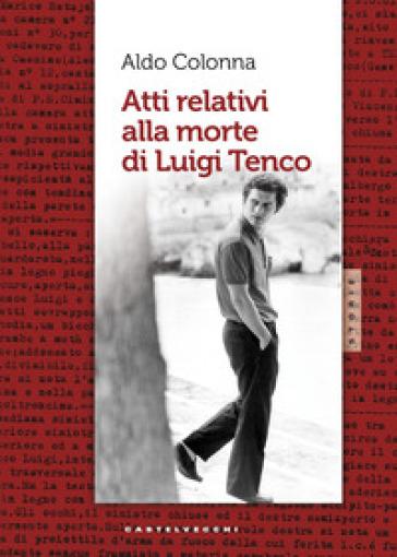 Atti relativi alla morte di Luigi Tenco - Aldo Colonna |