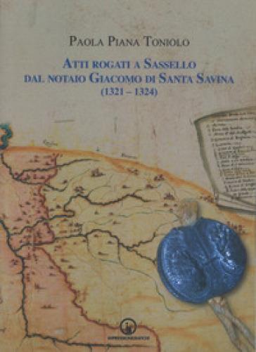 Atti rogati a Sassello dal notaio Giacomo di Santa Savina (1321-1324) - Paola Piana Toniolo |