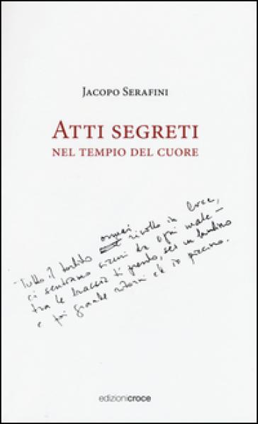 Atti segreti nel tempio del cuore - Jacopo Serafini  