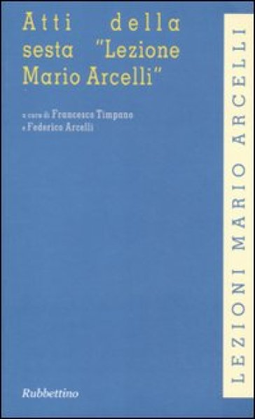 Atti della sesta «Lezione Mario Arcelli» (Piacenza, 5 marzo 2010) - F. Timpano |