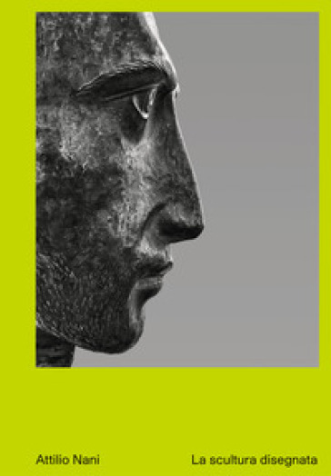 Attilio Nani. La scultura disegnata. Ediz. illustrata - Jacopo Ferrari  