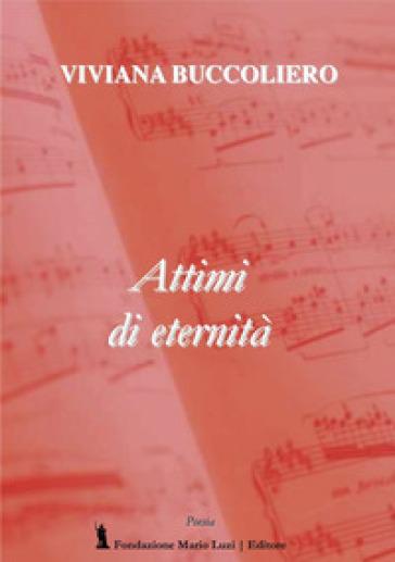 Attimi di eternità - Viviana Buccoliero |