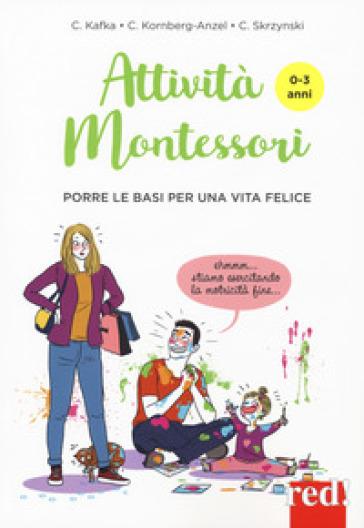 Attività Montessori da 0 a 3 anni. Porre le basi per una via felice - Cynthia Kafka  