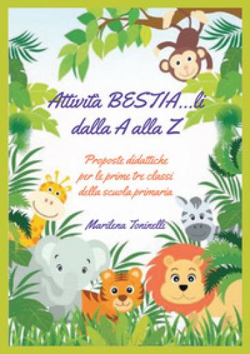 Attività bestia...li dalla A alla Z. Proposte didattiche per le prime tre classi della scuola primaria - Marilena Toninelli | Thecosgala.com