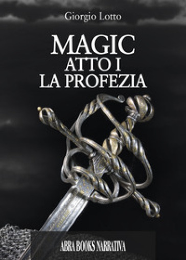 Atto I. La profezia. Magic. 1. - Giorgio Lotto |