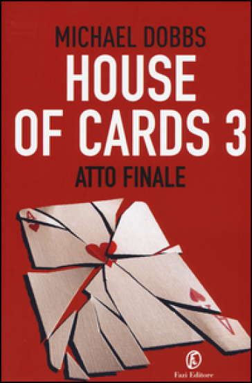 Atto finale. House of cards. 3. - Michael Dobbs |