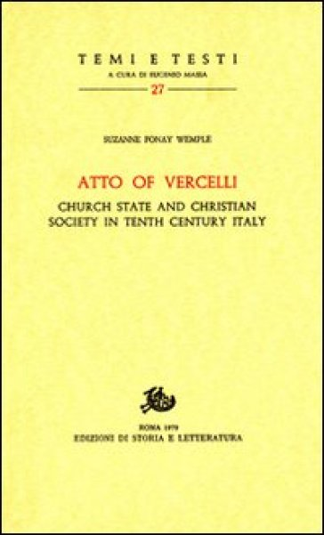 Atto of Vercelli. Church State and Christian Society in Tenth Century Italy - Suzanne Wemple Fonay | Kritjur.org