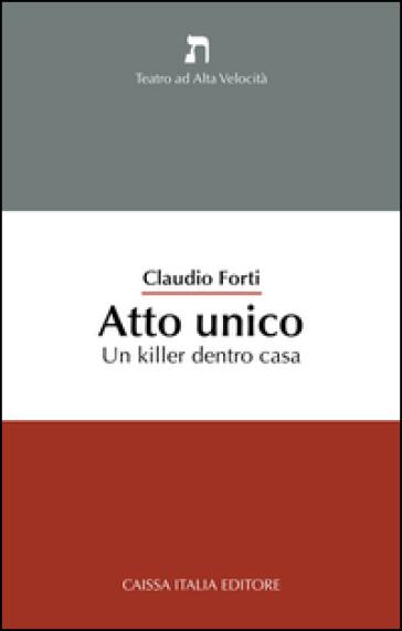 Atto unico. Un killer dentro casa - Claudio Forti | Ericsfund.org