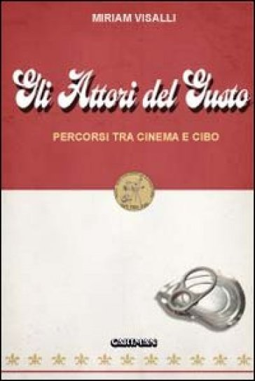 Attori del gusto. Percorsi tra cinema e cibo - Miriam Visalli | Ericsfund.org