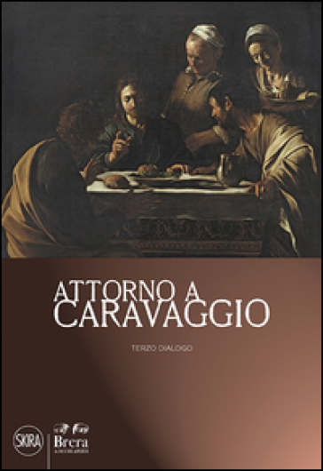 Attorno a Caravaggio. Una questione di attribuzione. Terzo dialogo. Ediz. illustrata - Nicola Spinosa |