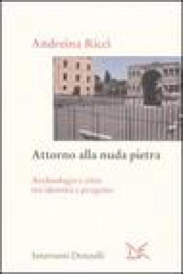 Attorno alla nuda pietra. Archeologia e città tra identità e progetto - Andreina Ricci pdf epub