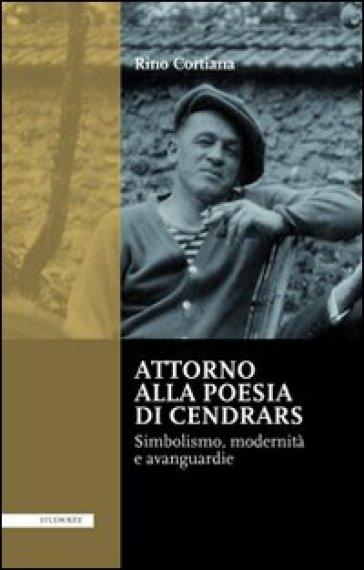Attorno alla poesie di Cendrars. Simbolismo, modernità e avanguardie. Ediz. italiana e francese - Rino Cortiana   Rochesterscifianimecon.com
